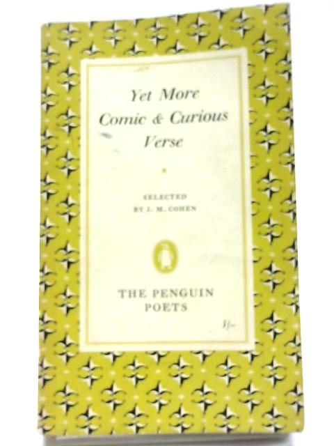 Yet More Comic And Curious Verse (Penguin poets series) by John Michael Cohen