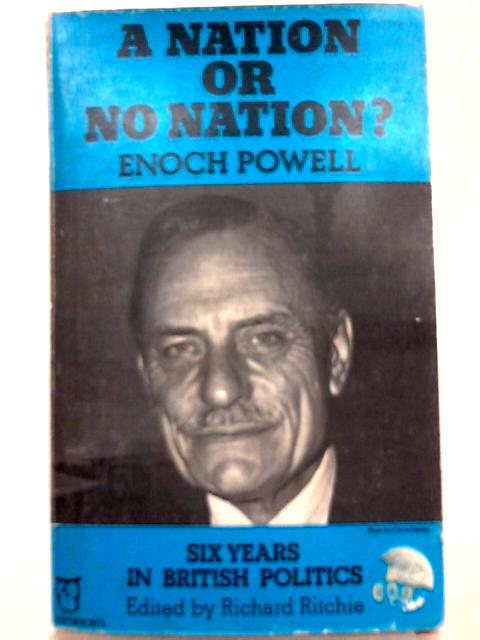 A Nation or No Nation?: Six Years in British Politics By J. Enoch Powell