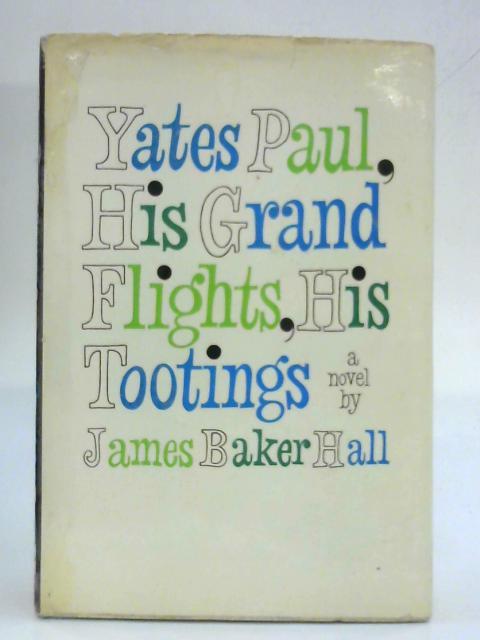Yates Paul, His Grand Flights, His Tootings By James Baker Hall