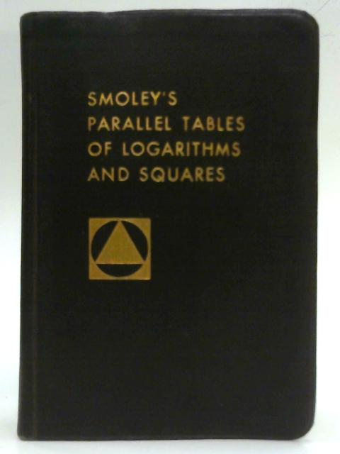 Parallel Tables of Logarithms and Squares By C K Smoley