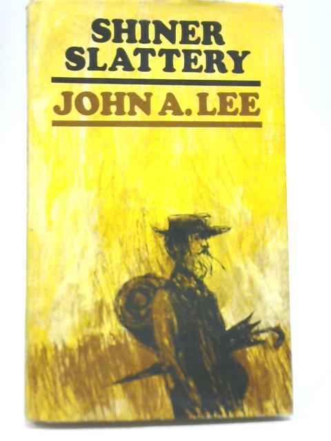 Shiner Slattery By John A Lee