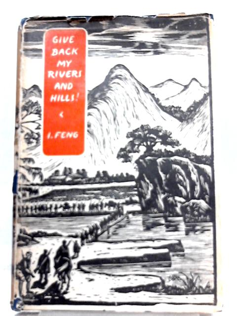 Give Back My Rivers and Hills! By I. Feng, Innes Jackson (Trans.)