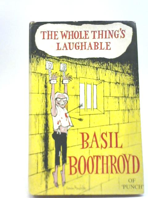 The Whole Thing's Laughable By Basil Boothroyd