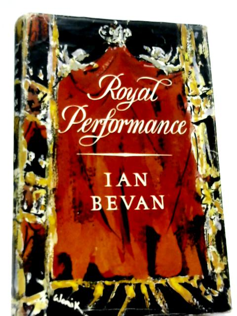 Royal Performance (The Story of Royal Theatregoing) By Ian Bevan