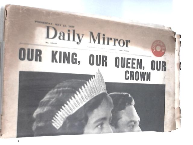 Daily Mirror No.10433. Wednesday May 12 1937. Our King, Our Queen, Our Crown by Various