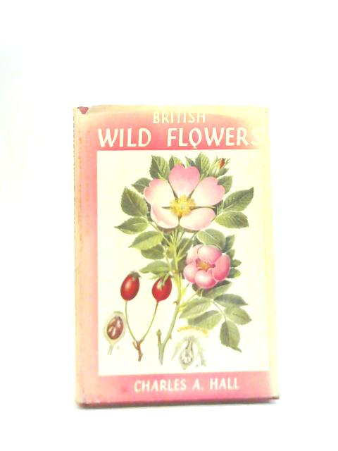British Wild Flowers By Charles A. Hall