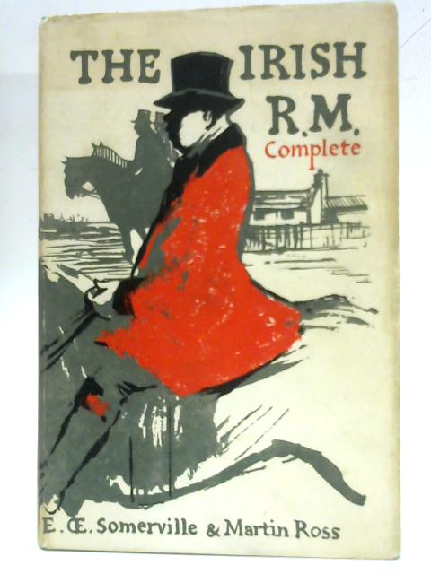 The Irish R.M. Complete by E. Somerville & Martin Ross