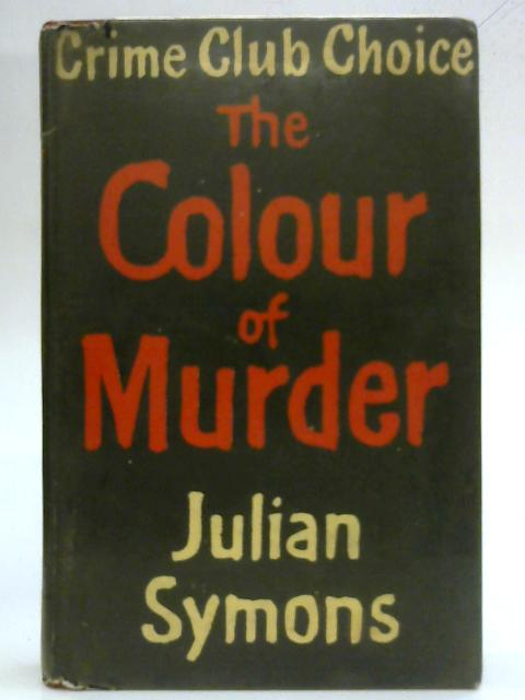 The Colour of Murder (Crime Club series) By Julian Symons