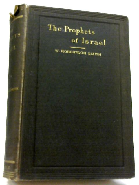 The Prophets of Israel and Their Place in History by W. Roberston Smith