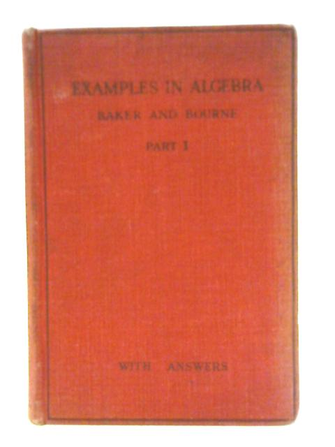 Examples in Algebra Part 1 Extracted from Elementary Algebra By W.M. Baker & A.A. Bourne