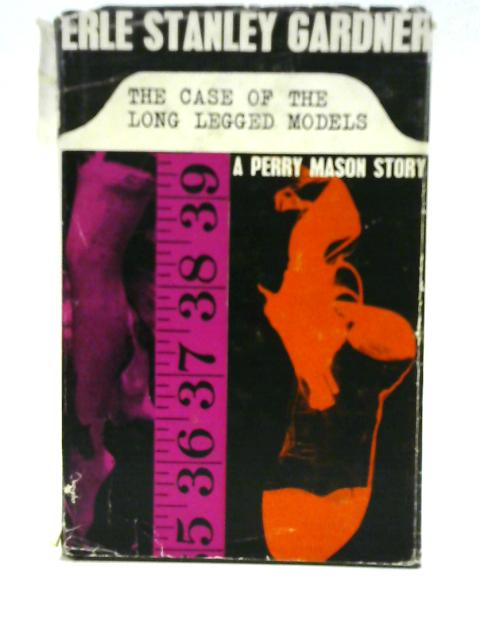 The Case of the Long Legged Models By Erle Stanley Gardner