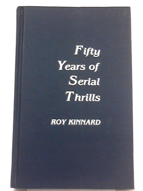 Fifty Years of Serial Thrills By Roy Kinnard