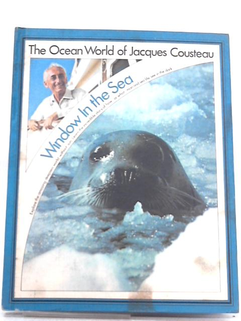 Window in the Sea (The Ocean World of Jacques Cousteau) By Jacques Yves Cousteau