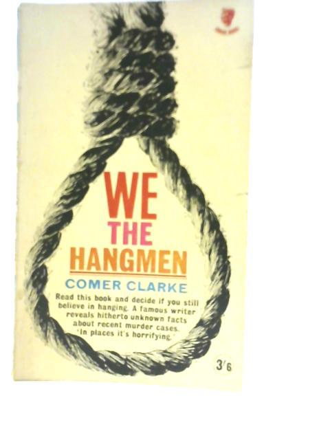 We, the Hangmen By Comer Clarke