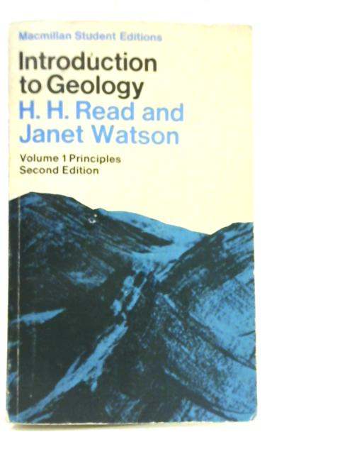 Introduction to Geology. Vol. I Principles By H H Read and Janet Watson