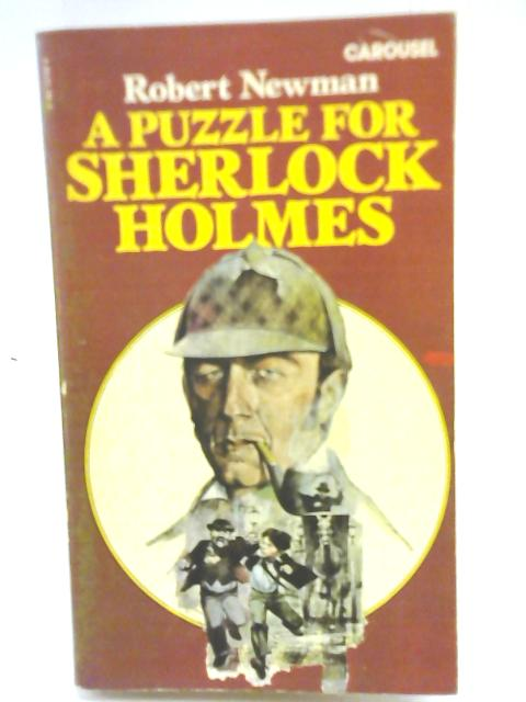 A Puzzle for Sherlock Holmes By Robert Newman
