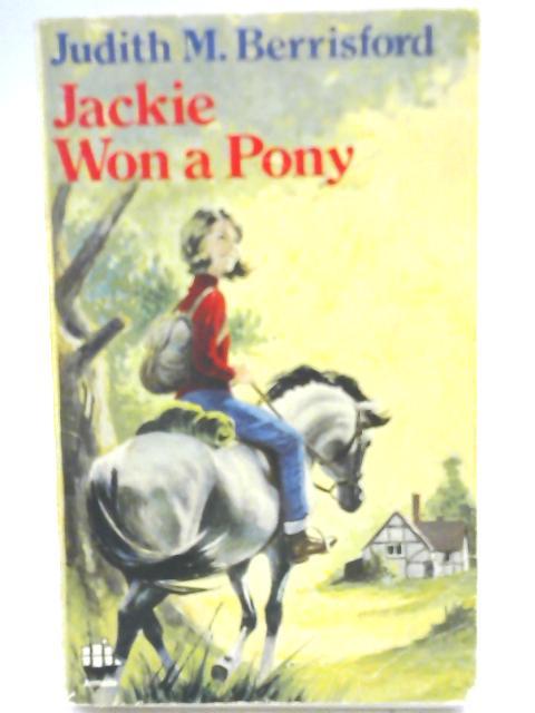 Jackie Won a Pony by Judith M. Berrisford