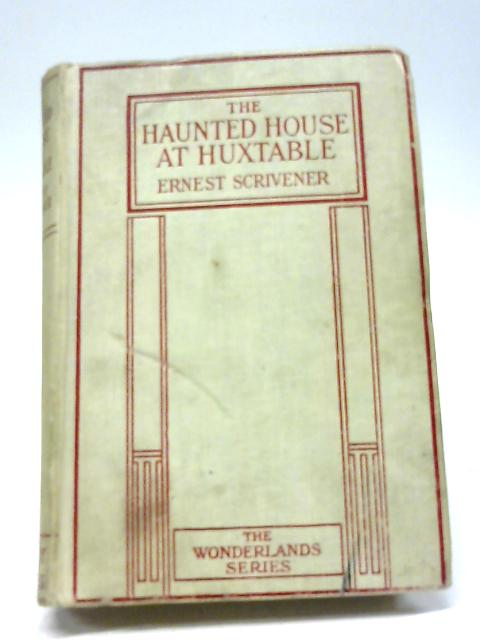 The Haunted House At Huxtable: The Wonderlands Series by Ernest Scrivener