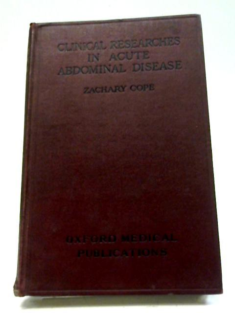 Clinical Researches in Acute Abdominal Disease By Zachary Cope
