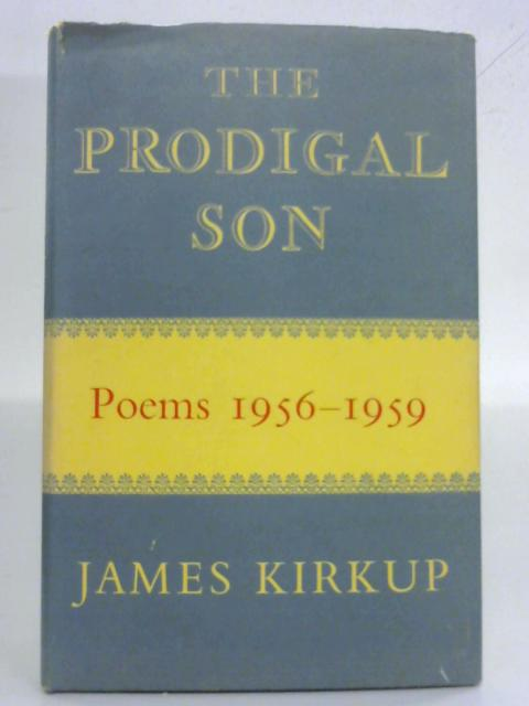 The Prodigal Son: Poems, 1956-1959 By James Kirkup