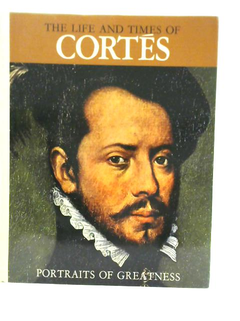 The Life and Times of Cortés By Enzo Orlandi
