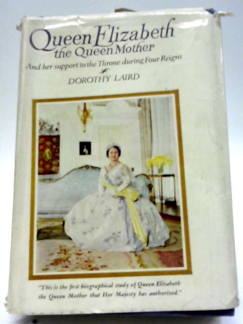Queen Elizabeth, The Queen Mother By Dorothy Laird