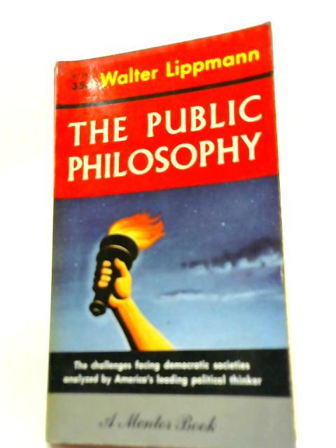 Essays in The Public Philosophy By Walter Lippmann