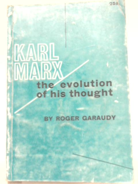 Karl Marx: The Evolution of His Thought By Roger Garaudy