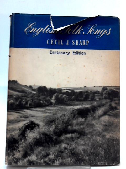 English Folk Songs, Collected and Arranged with Pianoforte Accompaniment By Cecil J. Sharp