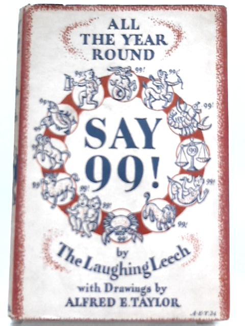 Say 99! Hints For Health and Happiness by The Laughing Leech