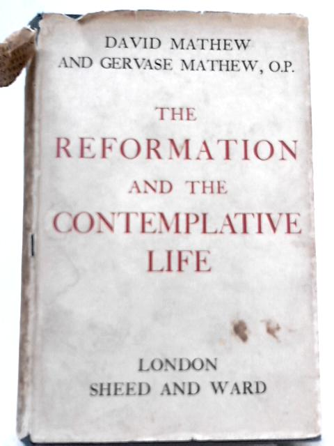 The Reformation and the Contemplative Life, A study of the Conflict between the Carthusians and the State by Gervase Mathew David