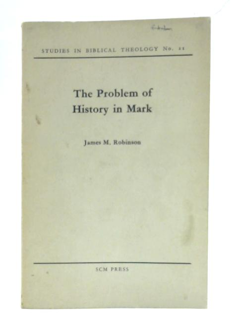 The Problem of History in Mark By James Robinson