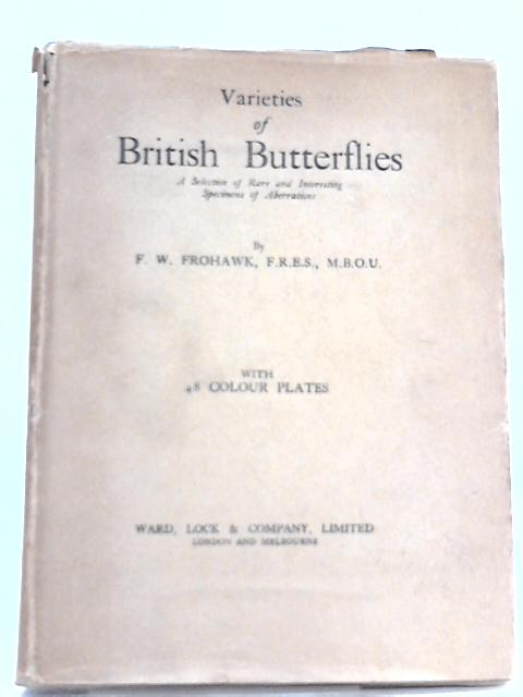 Varieties of British Butterflies. A selection of Rare and Interesting Specimens of Aberrations, including Gynandromorphic and homoeotic Forms; Albinism and Melanism By F. W. Rohawk