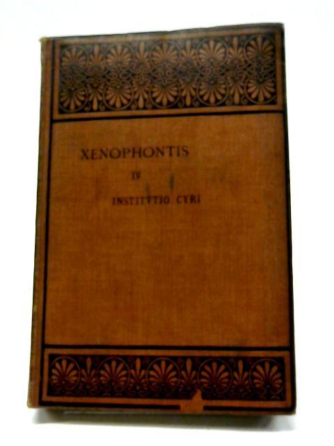 Xenophontis, Opera Omnia Tomus IV Institutio Cyri by E. C. Marchant