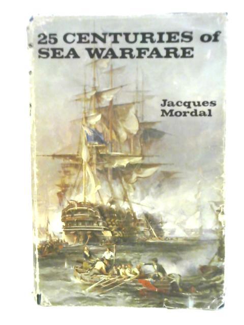 Twenty-five Centuries of Sea-Warfare By Jacques Mordal