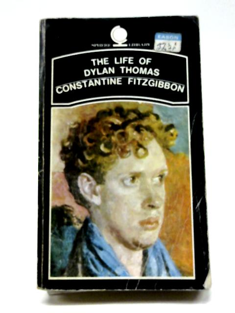 The Life of Dylan Thomas by Constantine Fitzgibbon