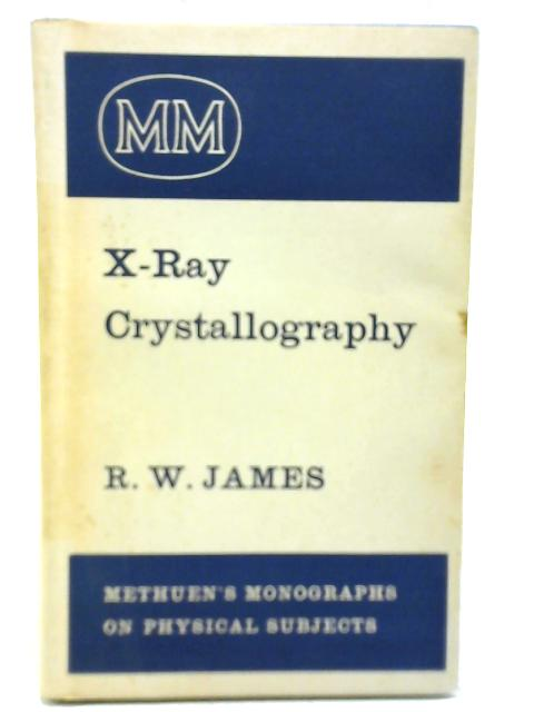 X-Ray Crystallography By R.W. James