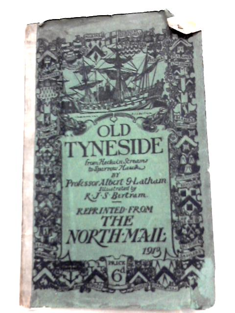 Old Tyneside, from Hedwin Streams to Sparrow Hawk by Albert G. Latham