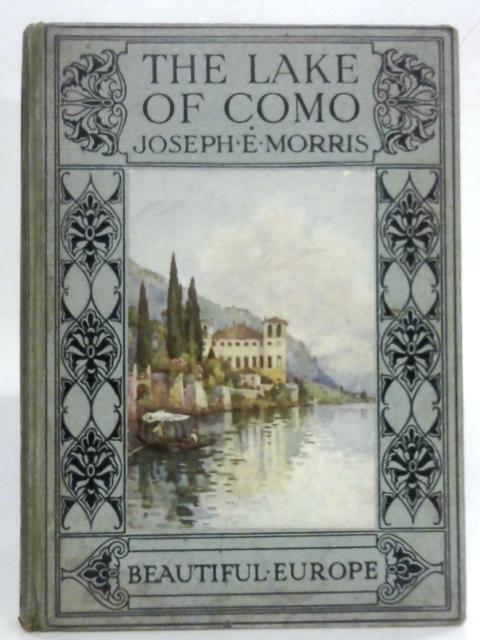 The Lake of Como (Beautiful Europe Series.) By Joseph E. Morris