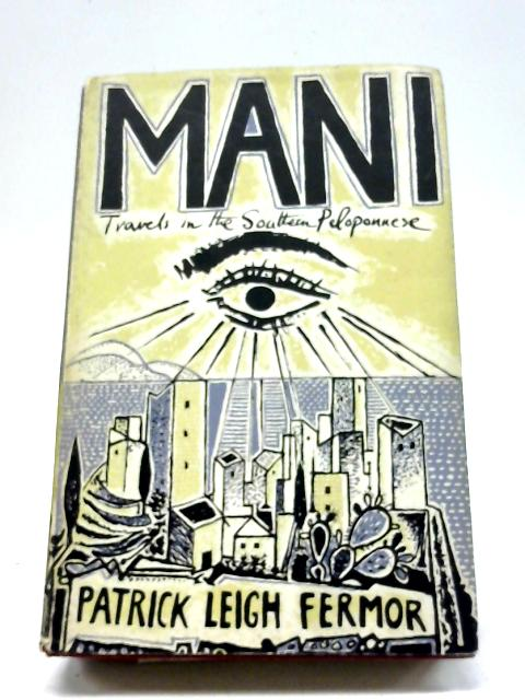 Mani. Travels In The Southern Peloponnese by Patrick Leigh Fermor