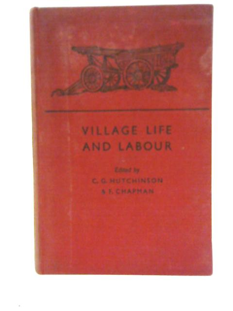 Village Life and Labour By Cecil G Hutchinson & Frank Chapman