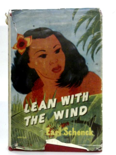 Lean with the Wind: A novel of the South Seas By Earl Schenck