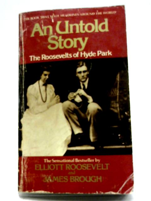 Untold Story the Roosevelts of Hyde Park by Elliot Roosevelt,; James Brough