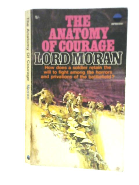 The Anatomy of Courage by Lord Moran