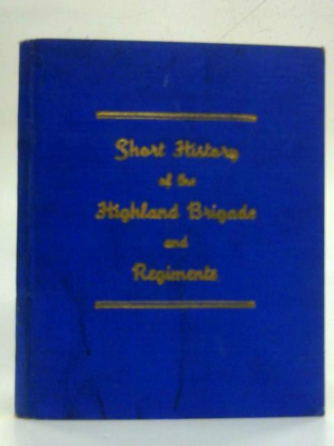 Short History Of The Highland Brigade And Regiments. By Anon