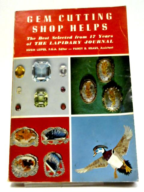Gem Cutting Shop Helps: The Best Selected From 17 Years of 'The Lapidary Journal' by Various