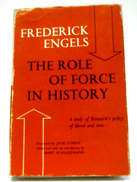 Role of Force in History: A Study of Bismarck's Policy of Blood and Iron By Engels, Friedrich
