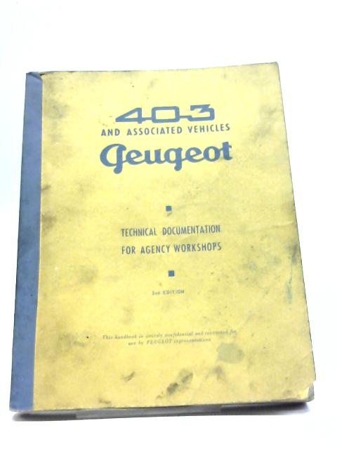 403 and Associated Vehicles. Peugeot. Technical Documentation for Agency Workshops by Peugeot