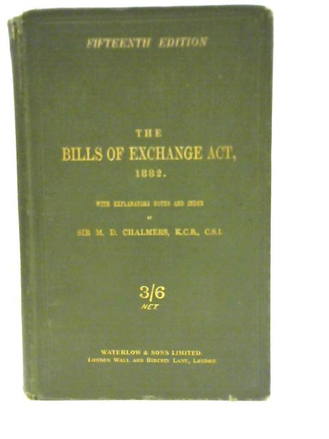 The Bills of Exchange Act By Mackenzie Dalzell Chalmers