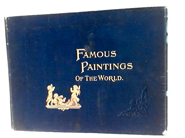 Famous Paintings of the World, A Collection of Photographic Reproductions of Great Modern Masterpieces By General Lew Wallace et al.